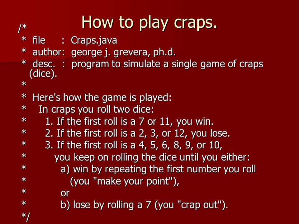 /* * file : Craps.java * file : Craps.java * author: george j.