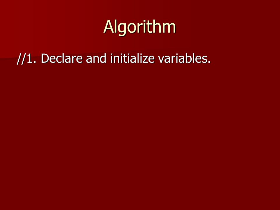 Algorithm //1. Declare and initialize variables.