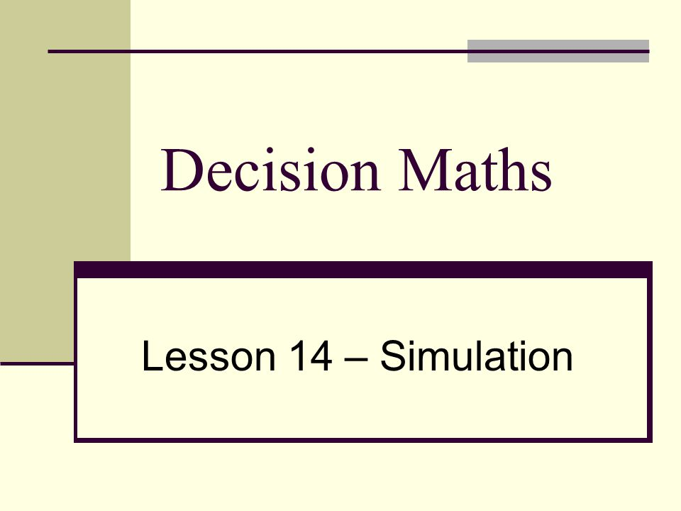 Decision Maths Lesson 14 – Simulation