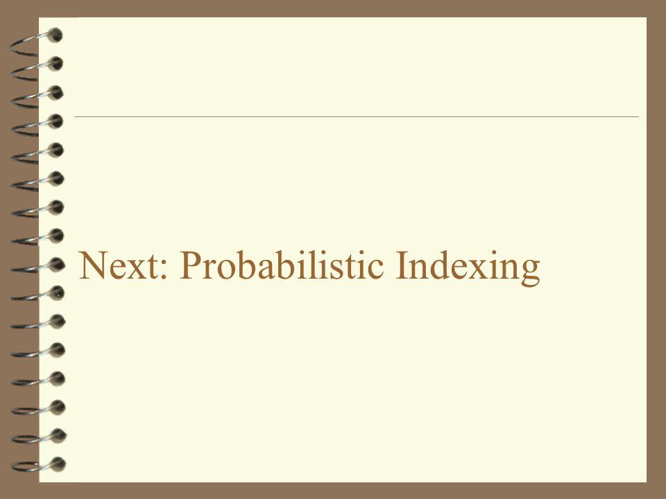 Next: Probabilistic Indexing