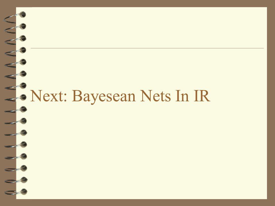 Next: Bayesean Nets In IR