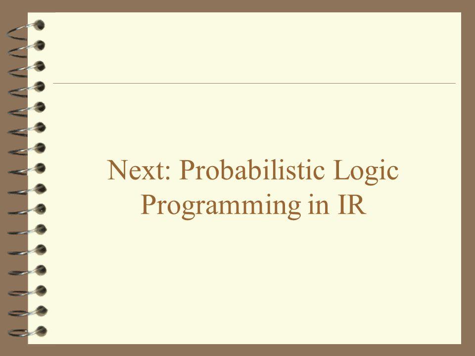 Next: Probabilistic Logic Programming in IR