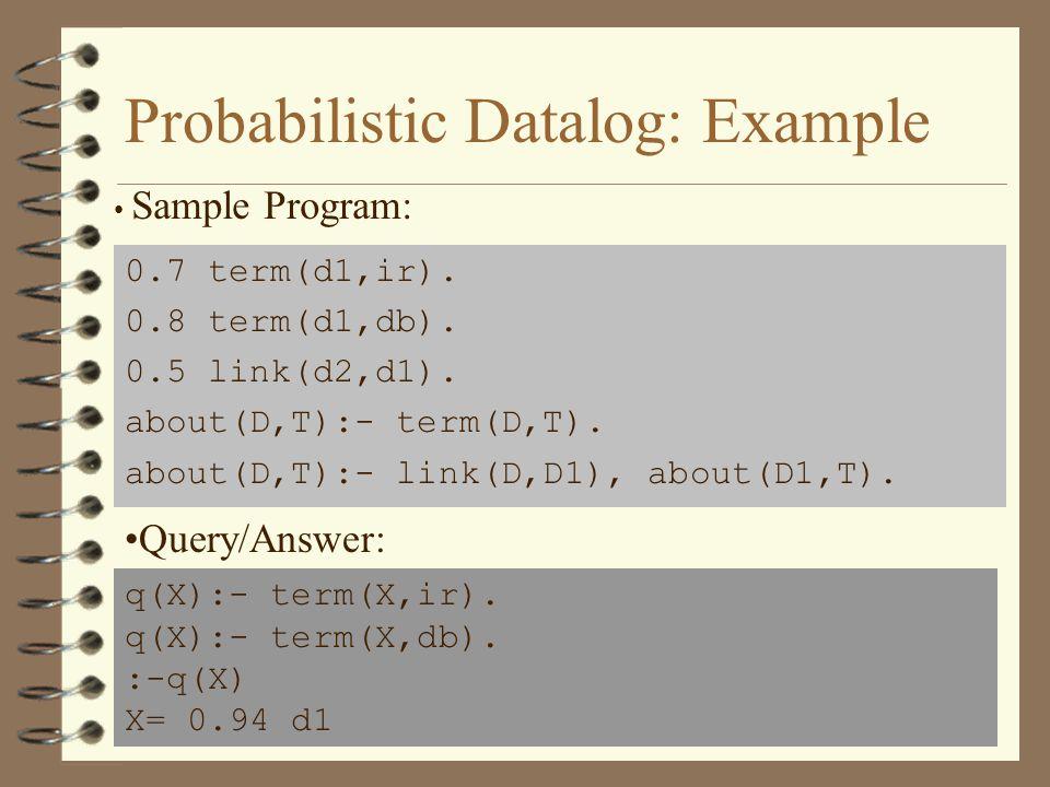 Probabilistic Datalog: Example 0.7 term(d1,ir). 0.8 term(d1,db).