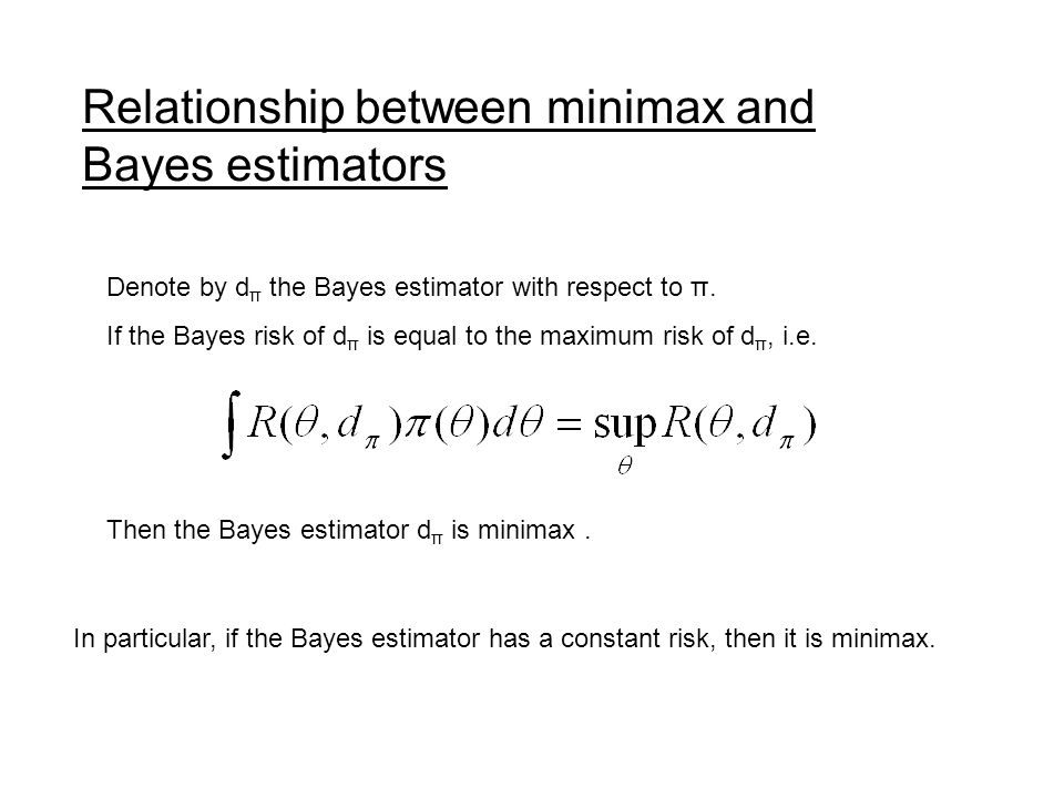 Relationship between minimax and Bayes estimators In particular, if the Bayes estimator has a constant risk, then it is minimax. Denote by d π the Bay