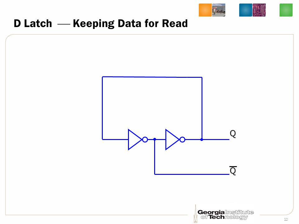 12 D Latch  Keeping Data for Read QQ