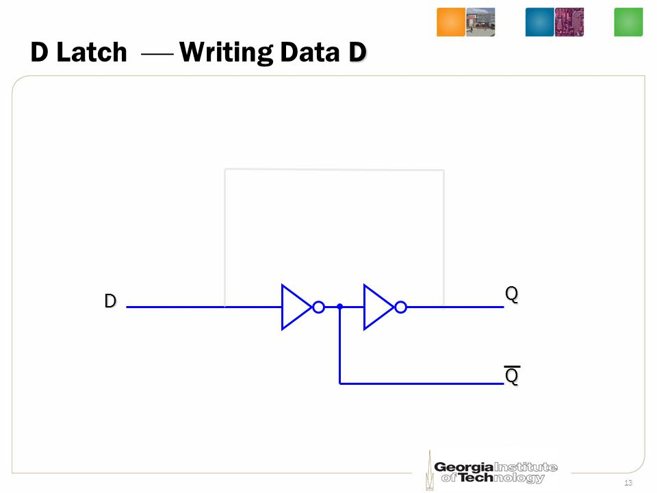 13 D D Latch  Writing Data D D QQ