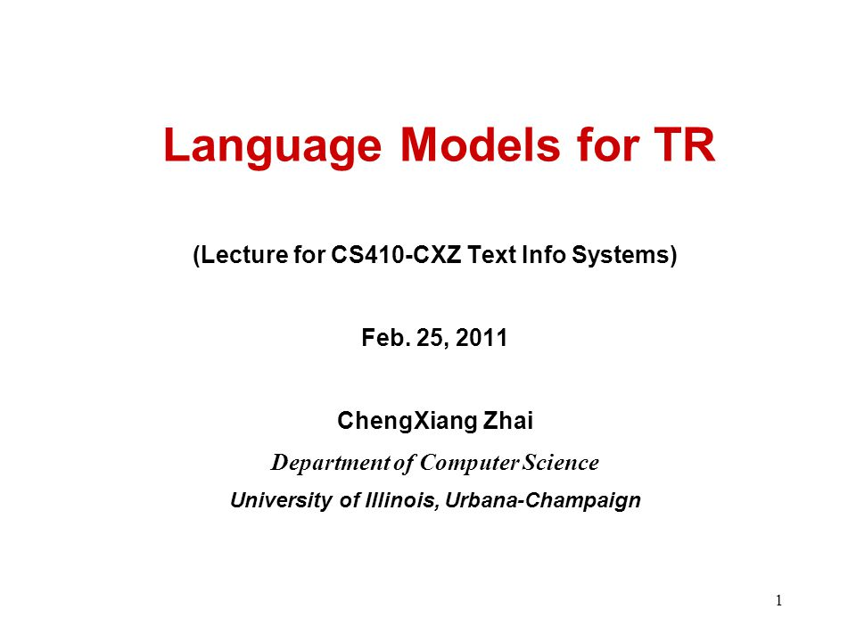 1 Language Models for TR (Lecture for CS410-CXZ Text Info Systems) Feb.