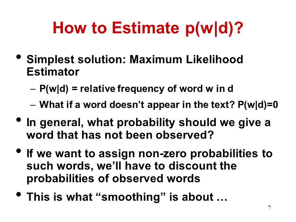 8 Language Model Smoothing (Illustration) P(w) Word w Max. Likelihood Estimate Smoothed LM