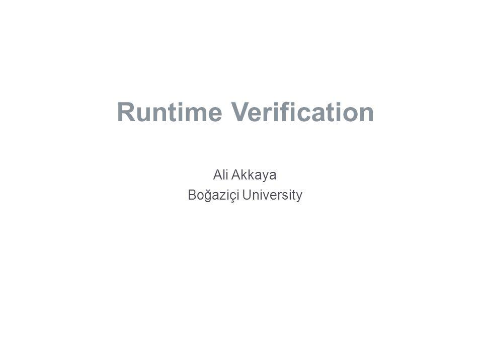 Runtime Verification Ali Akkaya Boğaziçi University