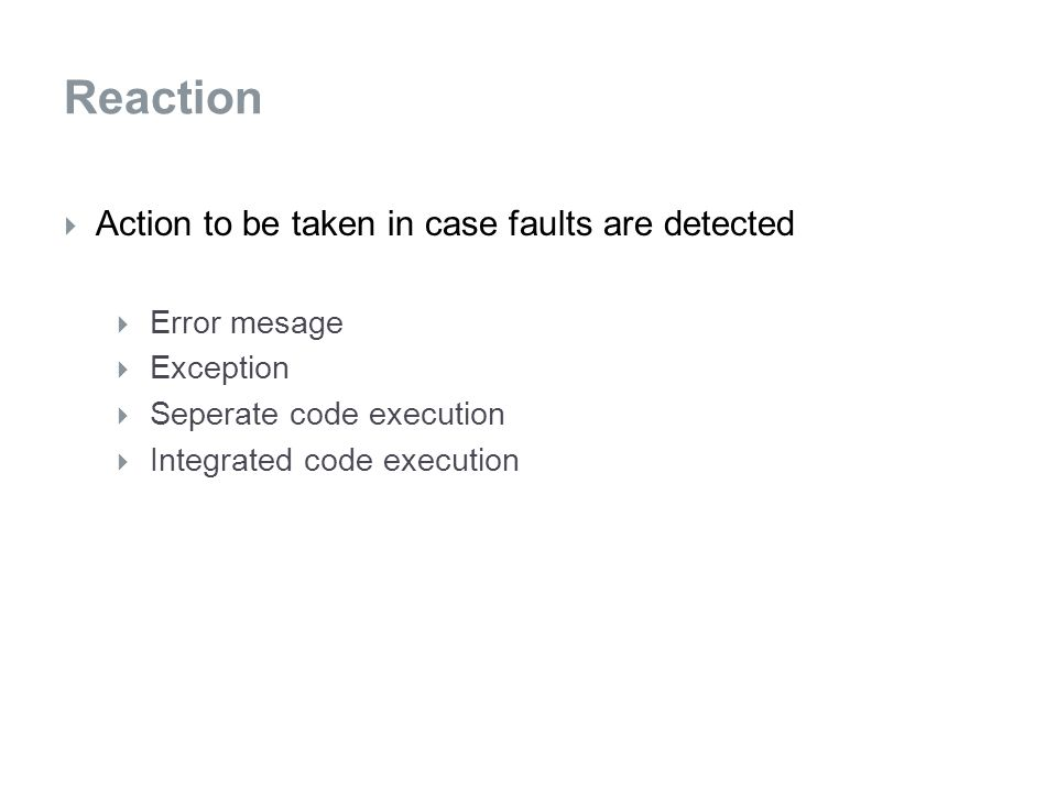  Action to be taken in case faults are detected  Error mesage  Exception  Seperate code execution  Integrated code execution Reaction