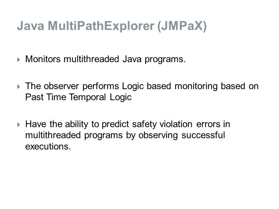 Java MultiPathExplorer (JMPaX)  Monitors multithreaded Java programs.
