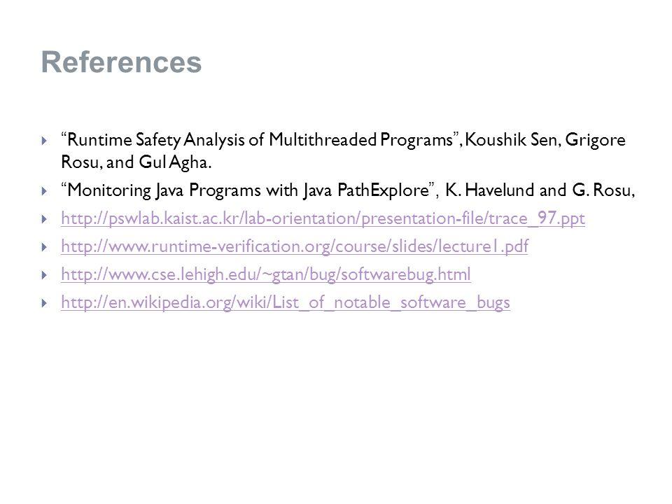 References  Runtime Safety Analysis of Multithreaded Programs , Koushik Sen, Grigore Rosu, and Gul Agha.