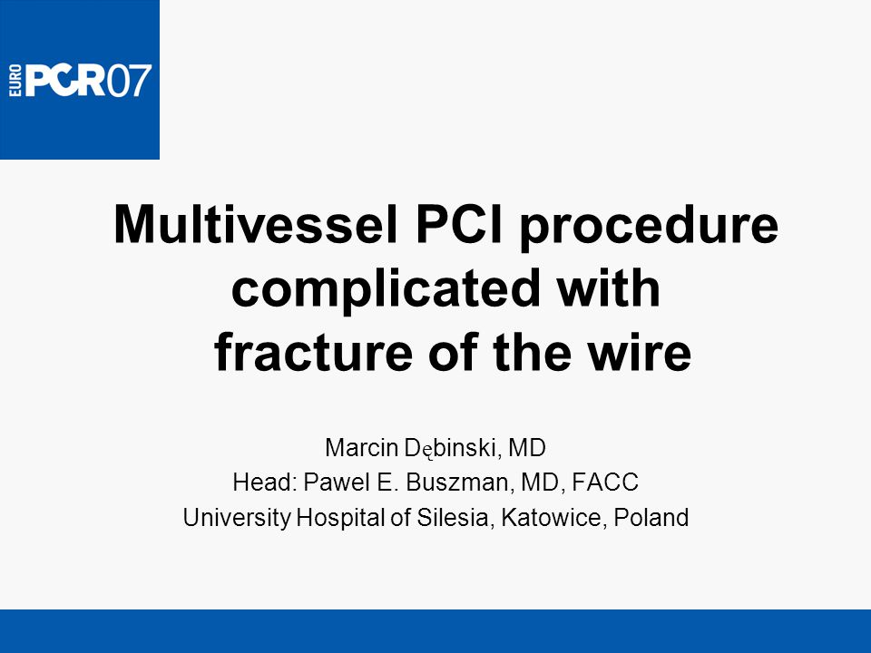 Multivessel PCI procedure complicated with fracture of the wire Marcin D ę binski, MD Head: Pawel E.