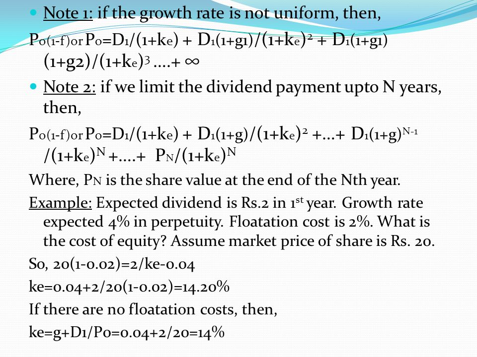Note 1: if the growth rate is not uniform, then, P o(1-f)or P o =D 1 /(1+k e ) + D 1 (1+g1) /(1+k e ) 2 + D 1 (1+g1) (1+g2)/(1+k e ) 3 ….+ ∞ Note 2: i
