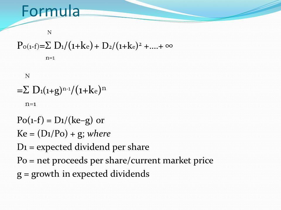 Formula N P o(1-f) =Σ D 1 /(1+k e ) + D 2 /(1+k e ) 2 +….+ ∞ n=1 N =Σ D 1 (1+g) n-1 /(1+k e ) n n=1 Po(1-f) = D1/(ke–g) or Ke = (D1/Po) + g; where D1
