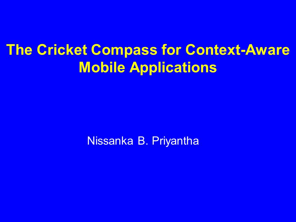The Cricket Compass for Context-Aware Mobile Applications Nissanka B. Priyantha