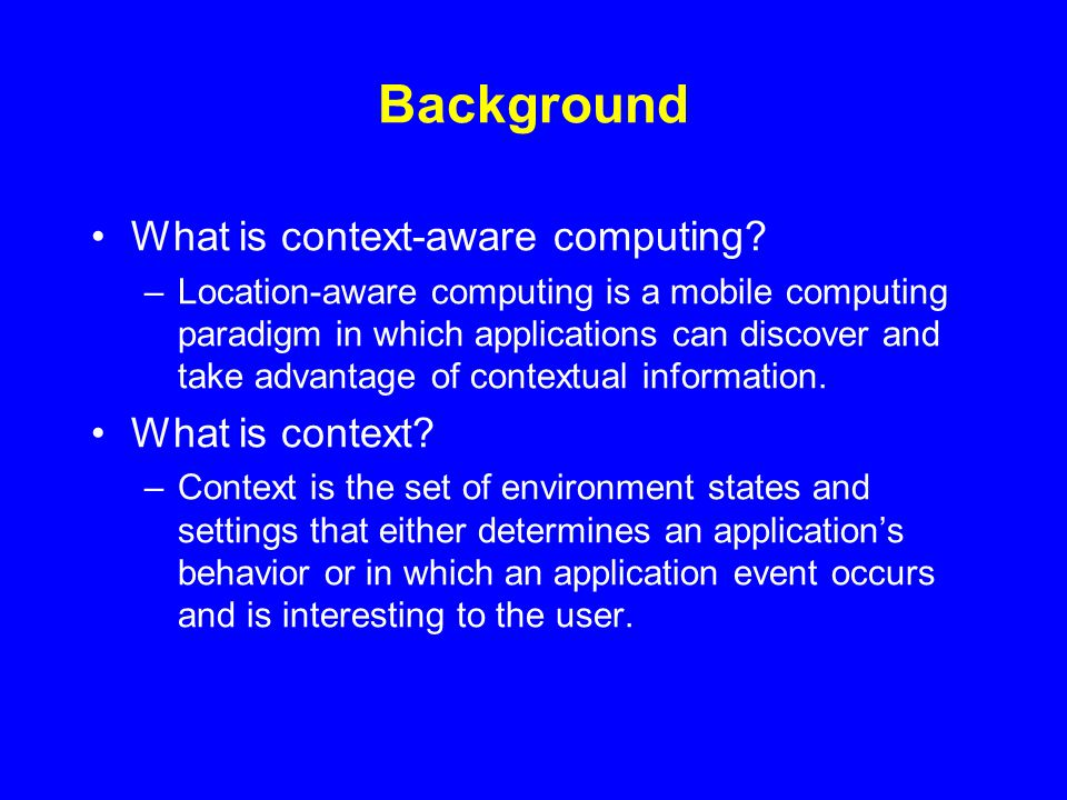 Background What is context-aware computing.