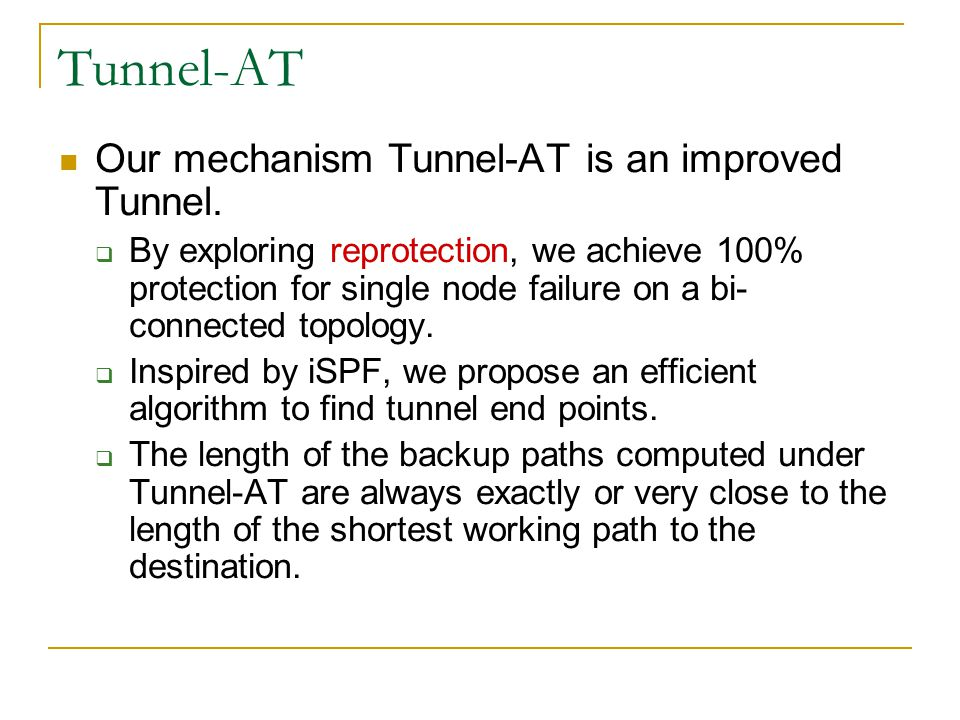 Tunnel-AT Our mechanism Tunnel-AT is an improved Tunnel.  By exploring reprotection, we achieve 100% protection for single node failure on a bi- conn
