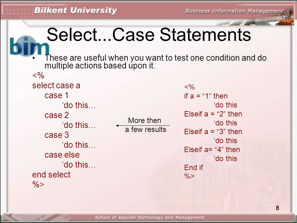 8 Select...Case Statements These are useful when you want to test one condition and do multiple actions based upon it.