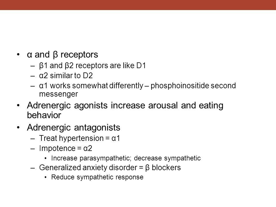 α and β receptors –β1 and β2 receptors are like D1 –α2 similar to D2 –α1 works somewhat differently – phosphoinositide second messenger Adrenergic ago