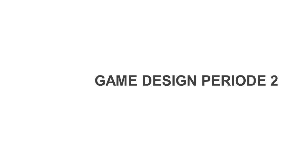 GAME DESIGN PERIODE 2