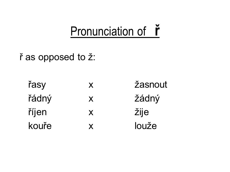 Pronunciation of ř ř as opposed to ž: řasyxžasnout řádnýxžádný říjenxžije kouřexlouže
