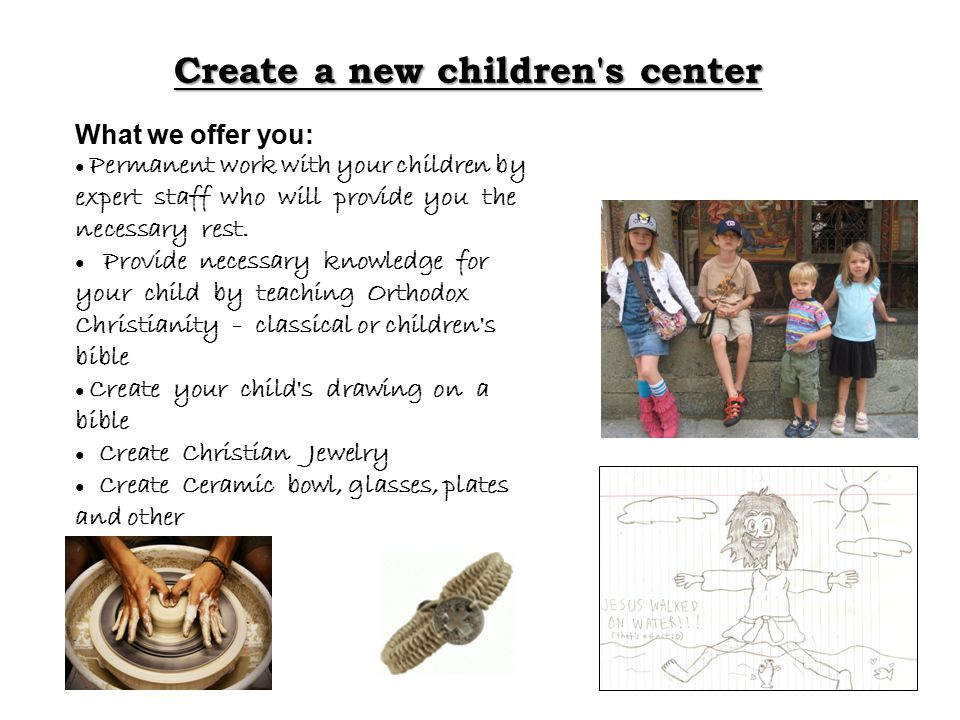Create a new children's center What we offer you: ● Permanent work with your children by expert staff who will provide you the necessary rest. ● Provi