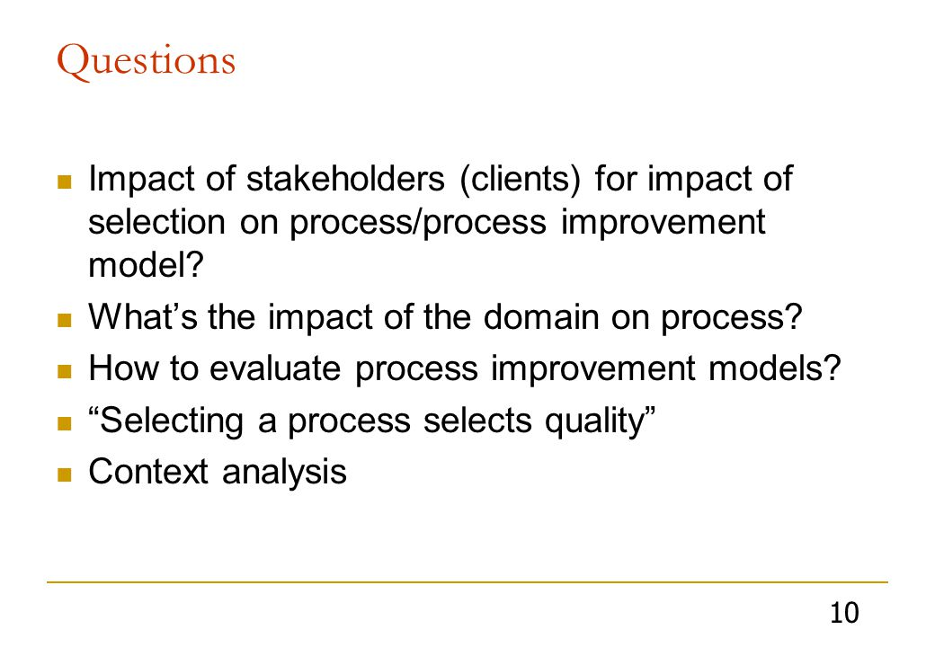 10 Questions Impact of stakeholders (clients) for impact of selection on process/process improvement model.