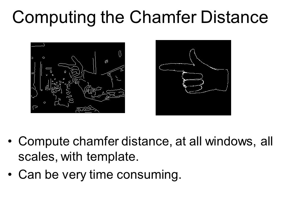 Computing the Chamfer Distance Compute chamfer distance, at all windows, all scales, with template. Can be very time consuming.