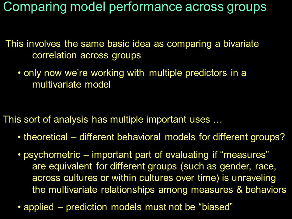 Comparing model performance across groups This involves the same basic idea as comparing a bivariate correlation across groups only now we're working