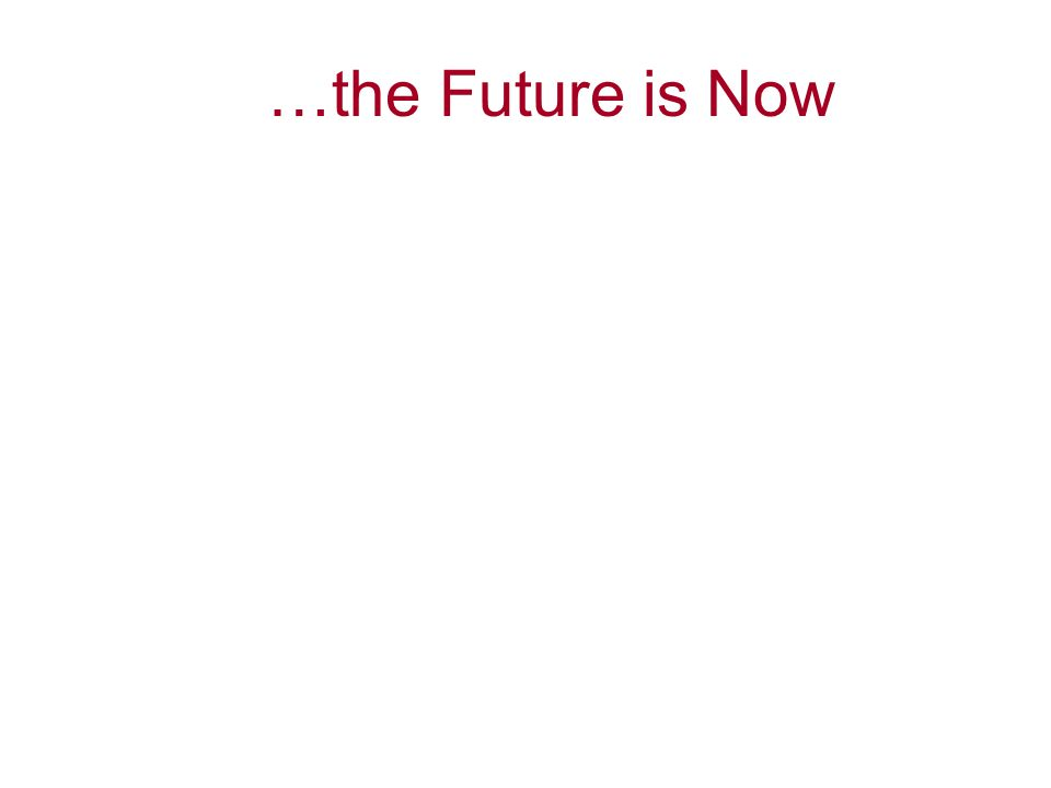 …the Future is Now