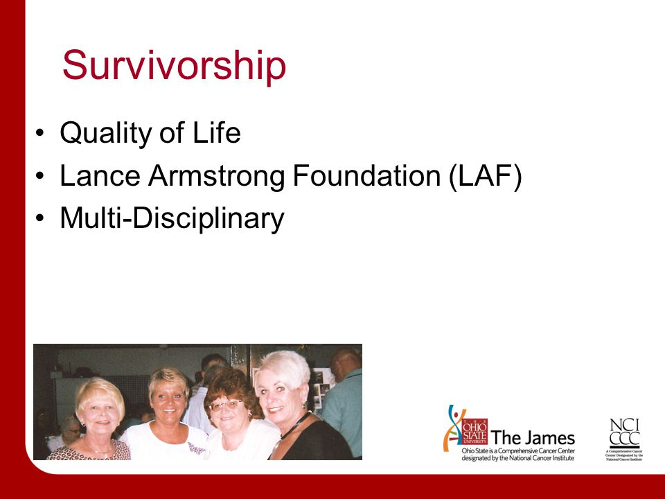 Survivorship Quality of Life Lance Armstrong Foundation (LAF) Multi-Disciplinary