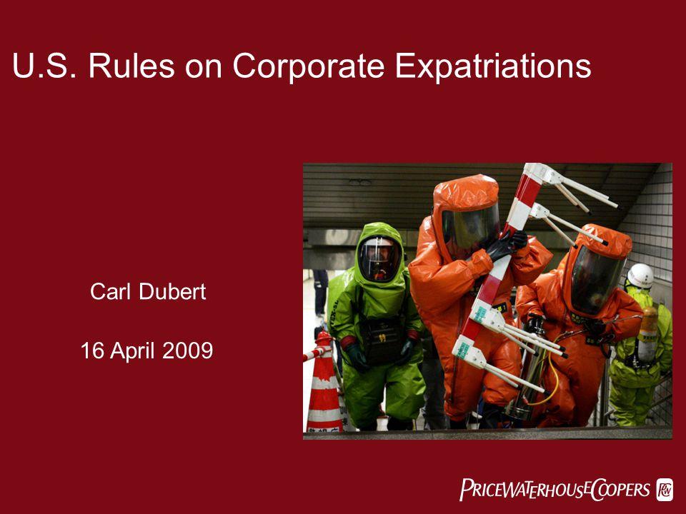  U.S. Rules on Corporate Expatriations Carl Dubert 16 April 2009