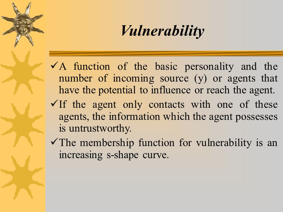 Vulnerability A function of the basic personality and the number of incoming source (y) or agents that have the potential to influence or reach the agent.