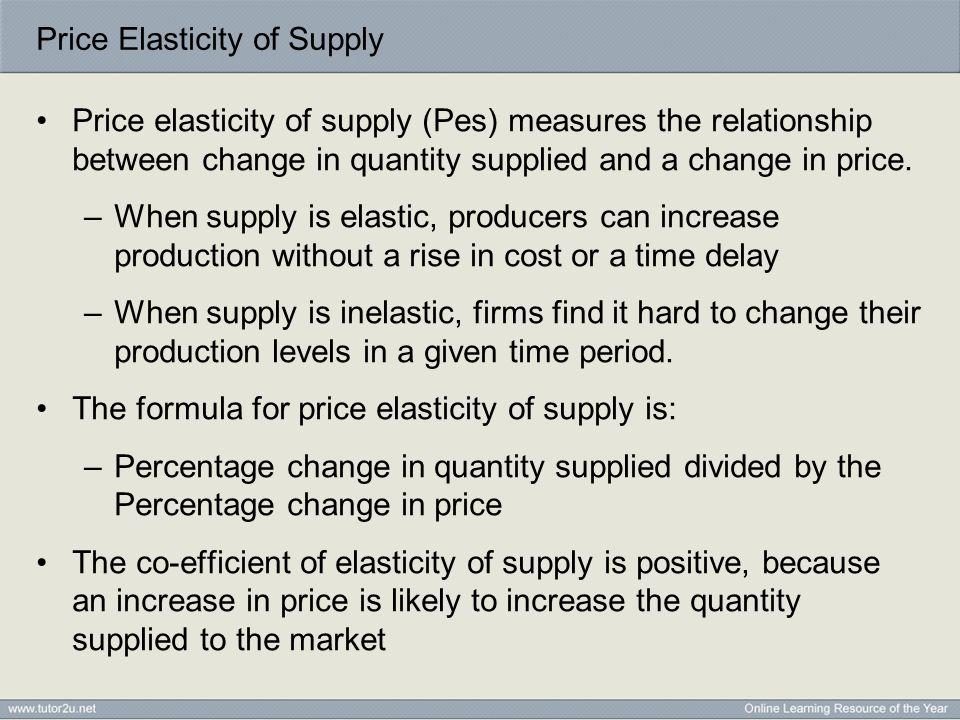 Price Elasticity of Supply - Measurement E S = % change in quantity supplied % change in price E S > 1price-elastic supply E S = 1unit-elastic supply E S < 1price-inelastic supply Es = 0perfectly inelastic supply Es = infinityperfectly elastic supply
