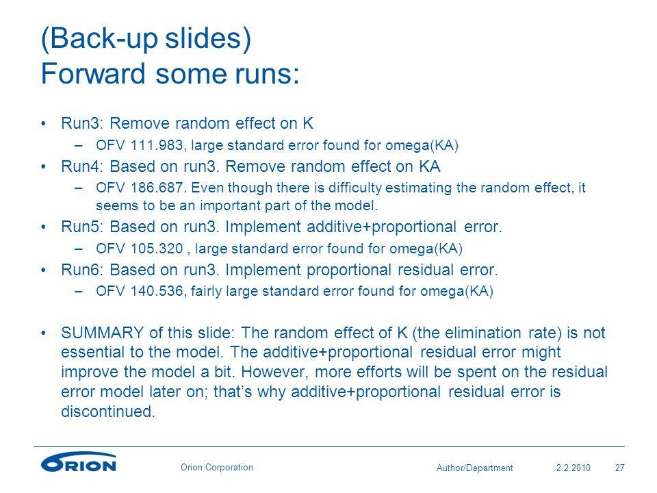 Orion Corporation (Back-up slides) Forward some runs: Run3: Remove random effect on K –OFV 111.983, large standard error found for omega(KA) Run4: Bas