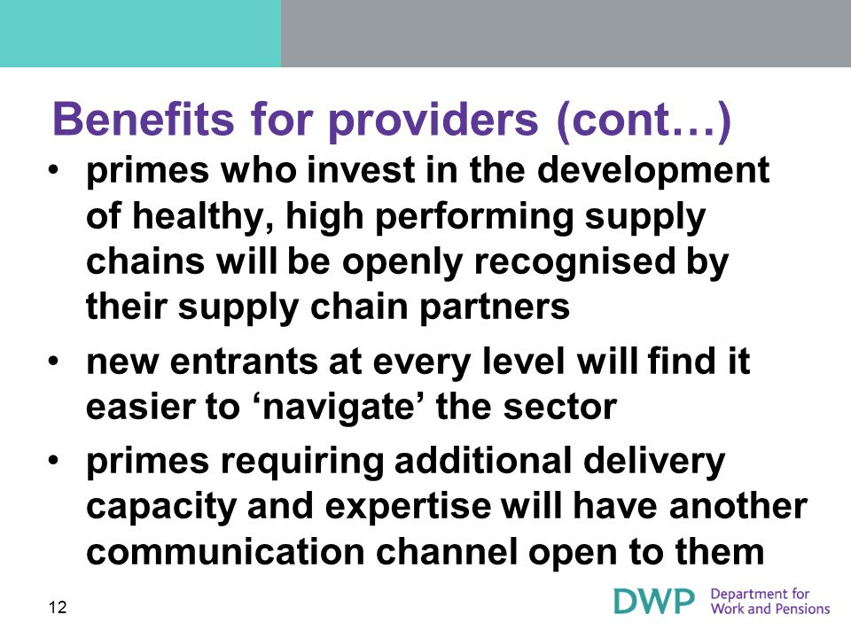 Benefits for providers (cont…) primes who invest in the development of healthy, high performing supply chains will be openly recognised by their suppl