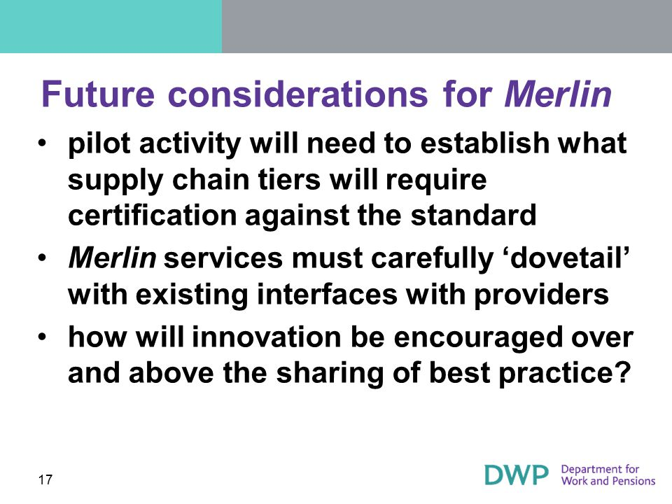 Future considerations for Merlin pilot activity will need to establish what supply chain tiers will require certification against the standard Merlin