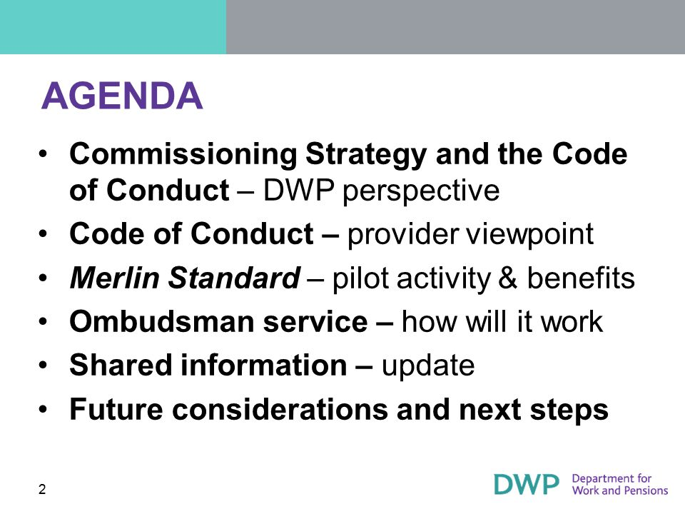 AGENDA Commissioning Strategy and the Code of Conduct – DWP perspective Code of Conduct – provider viewpoint Merlin Standard – pilot activity & benefi