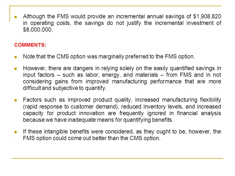 Although the FMS would provide an incremental annual savings of $1,908,820 in operating costs, the savings do not justify the incremental investment o
