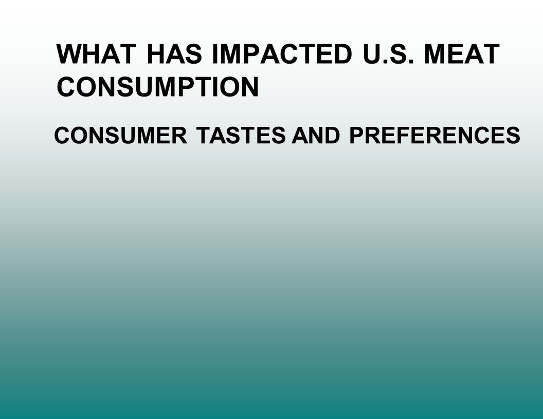 WHAT HAS IMPACTED U.S. MEAT CONSUMPTION CONSUMER TASTES AND PREFERENCES