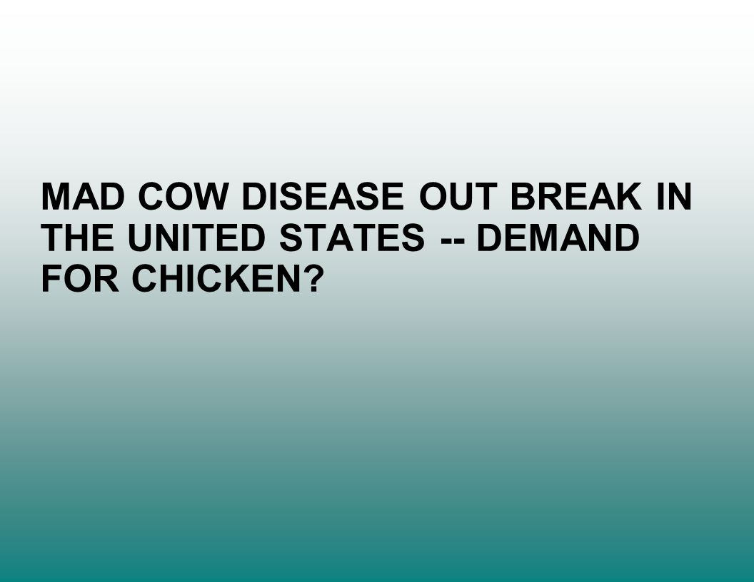 MAD COW DISEASE OUT BREAK IN THE UNITED STATES -- DEMAND FOR CHICKEN?