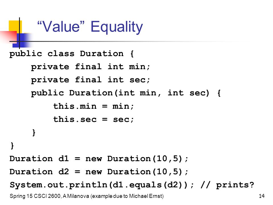 """Value"" Equality public class Duration { private final int min; private final int sec; public Duration(int min, int sec) { this.min = min; this.sec ="