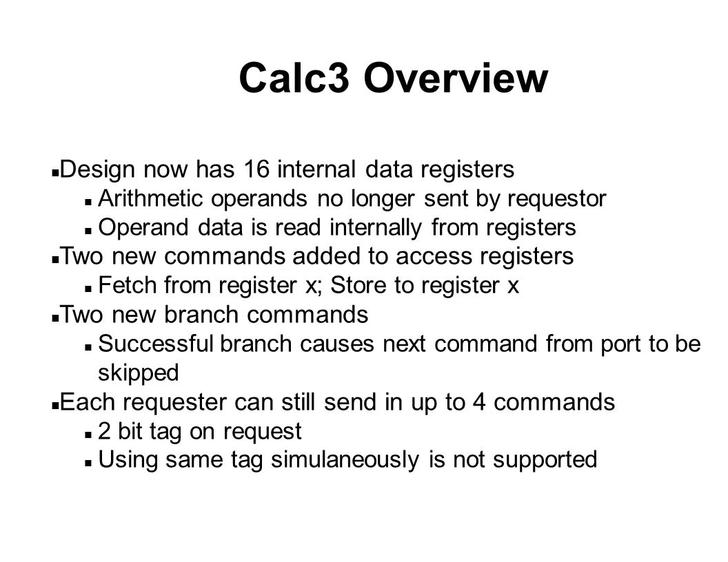 Calc3 Overview (continued) n Each port requestor is sending an instruction stream n In the first two calc designs, the data accompanied the command.