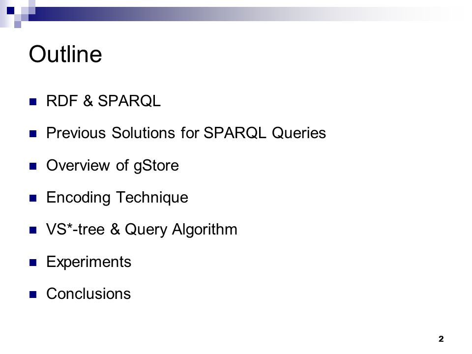 2 Outline RDF & SPARQL Previous Solutions for SPARQL Queries Overview of gStore Encoding Technique VS*-tree & Query Algorithm Experiments Conclusions