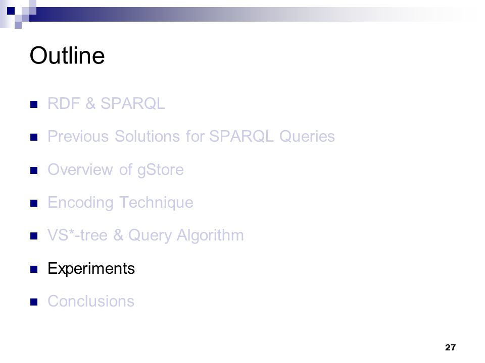 27 RDF & SPARQL Previous Solutions for SPARQL Queries Overview of gStore Encoding Technique VS*-tree & Query Algorithm Experiments Conclusions Outline