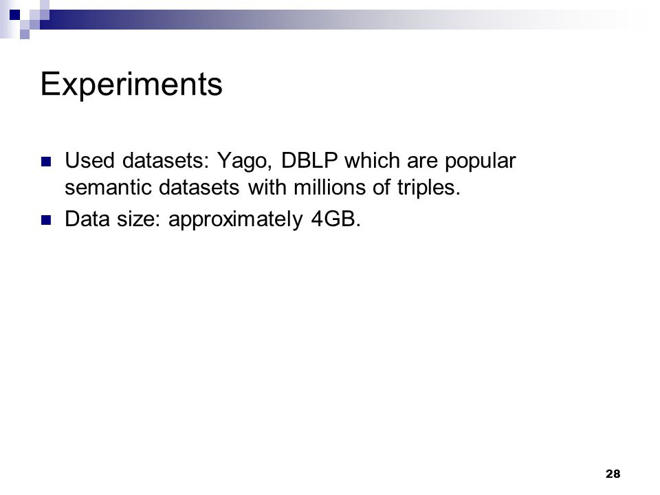28 Experiments Used datasets: Yago, DBLP which are popular semantic datasets with millions of triples.
