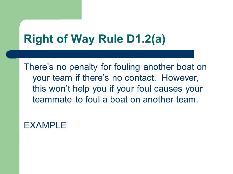 Right of Way Rule D1.2(a) There's no penalty for fouling another boat on your team if there's no contact.