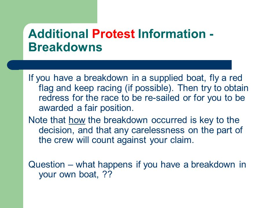 Additional Protest Information - Breakdowns If you have a breakdown in a supplied boat, fly a red flag and keep racing (if possible).