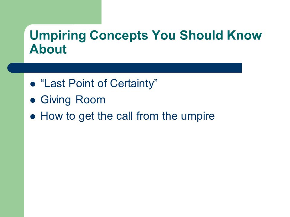 Umpiring Concepts You Should Know About Last Point of Certainty Giving Room How to get the call from the umpire
